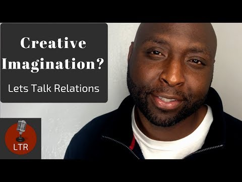 Creative Imagination: Let's Talk Relations (LTR EP 9)