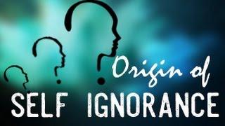 Origem da Ignorância do Ser