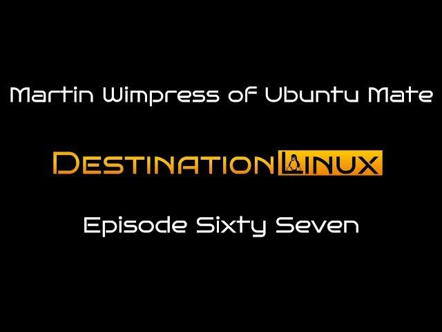 Destination Linux EP67 - Martin Wimpress of Ubuntu Mate