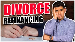 Refinancing During a Divorce  - Southern California Real Estate Agent