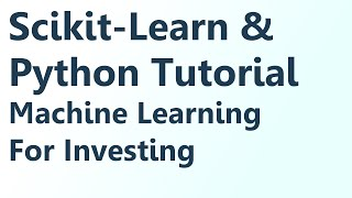 Python  Machine learning with SKLearn Tutorial for Investing - Intro