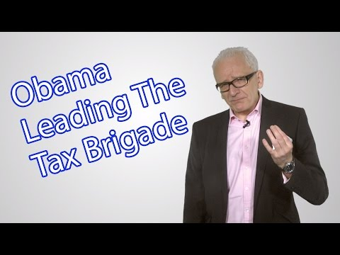 Obama Leads The Charge Of The Tax Brigade!