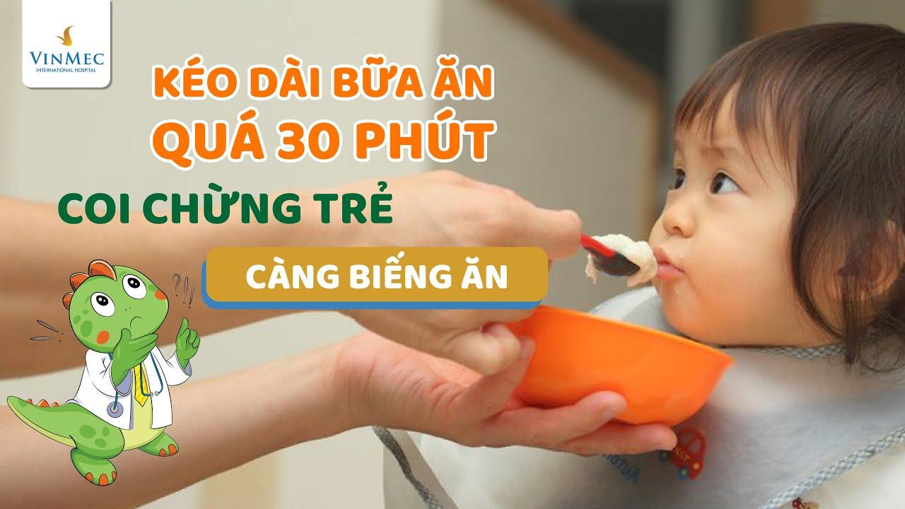 Bữa ăn kéo dài quá 30′, coi chừng trẻ càng biếng ăn| BS Phạm Lan Hương, BV Vinmec Times City