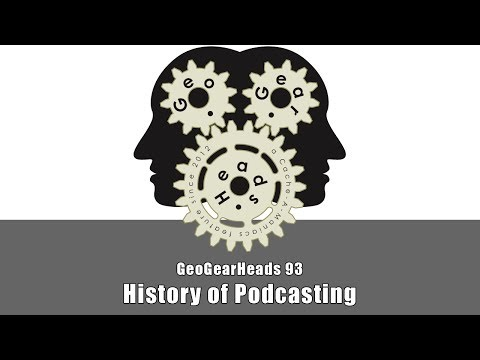 GeoGearHeads 93: History of Podcasting