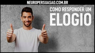 Como responder a um ELOGIO? | Neuro Persuasão | André Buric
