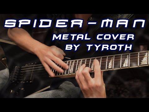 SPIDERMAN Main Theme metal   TYROTH