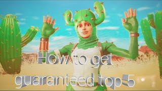 HOW TO GET GUARANTEED TOP 5 IN FORTNITE!
