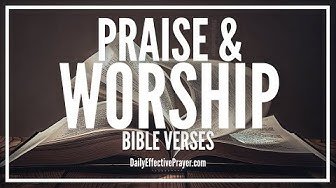 Bible Verses On Praise and Worship   Scriptures For Worshipping God (Audio Bible)