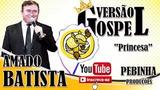 Princesa * Versão Forro Gospel * ( Amado Batista )