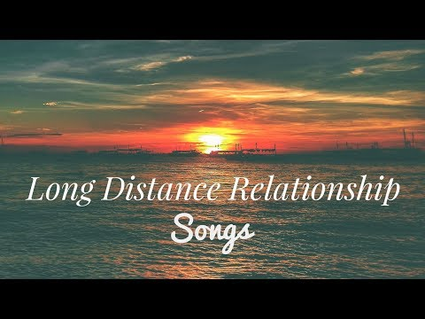 TOP 15 LONG DISTANCE RELATIONSHIP SONGS