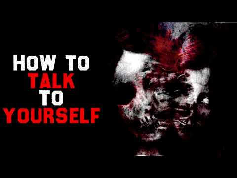 """How To Talk To Yourself"" Creepypasta Mp3"
