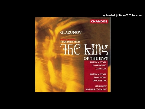 Alexander Glazunov : The King of the Jews, Acts I & II from the incidental music Op. 95 (1913)