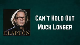 Eric Clapton - Can't Hold Out Much Longer (Lyrics)