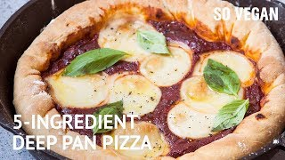 5-Ingredient Deep Pan Pizza | SO VEGAN