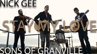 Stay My Love - Nick Gee & Sons Of Granville