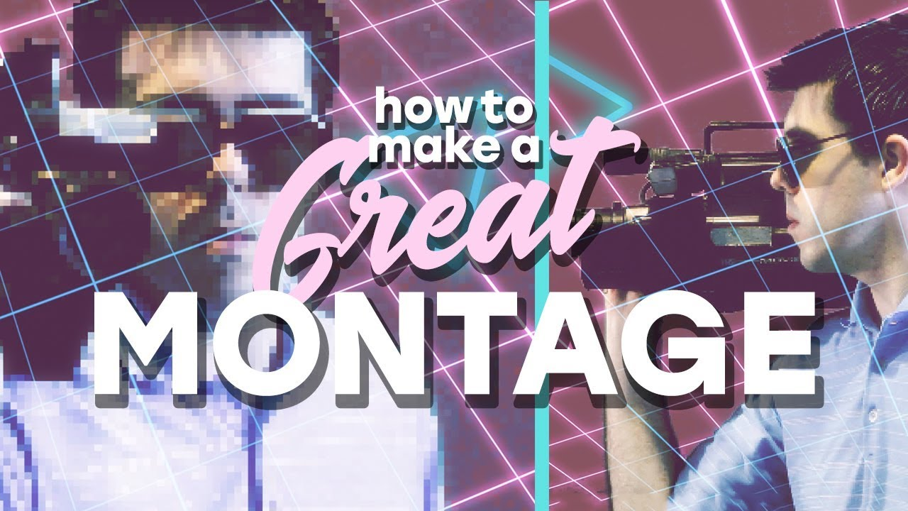 How To Create A Great Cinematic Montage Youtube