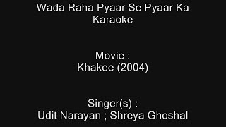 Wada Raha Pyaar Se Pyaar Ka - Karaoke - Khakee (2004) - Udit Narayan ; Shreya Ghoshal