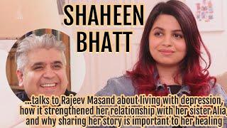 Shaheen Bhatt interview with Rajeev Masand I Depression I Alia Bhatt I Mahesh Bhatt