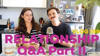 RELATIONSHIP Q&A PART II. VLOG 199