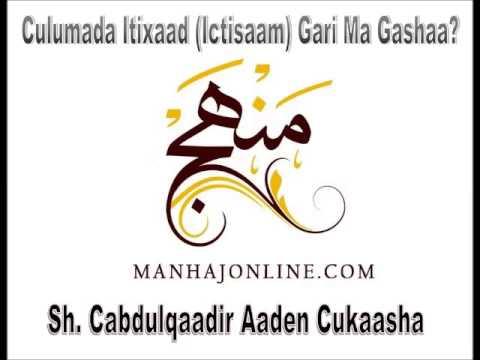 Culumada Itixaad (Ictisaam) Gari Ma Gashaa? || Sh. C/Qaadir Cukaasha