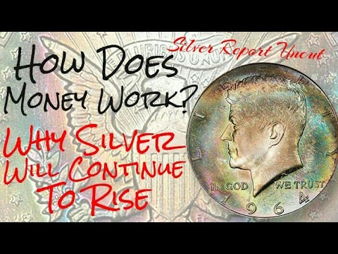 How Does Money Work? And Why Silver Price Will Continue To Rise!