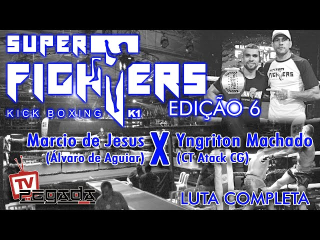 Super Fighters 6 - Marcio de Jesus x Yngriton Machado