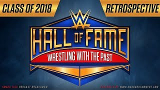 WWE Hall of Fame Class of 2018: Wrestling with the Past Retrospective (Smack Talk 330 Main Event)