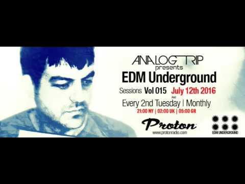 Analog Trip @ EDM Underground Sessions Vol015 Www.Protonradio.com 12 -7-2016  | Free Download