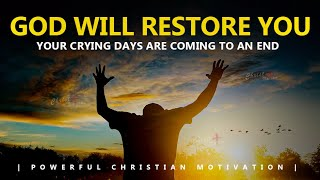 GOD WILL RESTORE YOU | YOUR CRYING DAYS ARE COMING TO AN END | Powerful Motivational Video