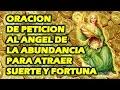 ORACION DE PETICION AL ANGEL DE LA ABUNDANCIA PARA ATRAER SUERTE Y FORTUNA