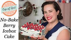 No-Bake Berry Ice Box Cake - 1930's Inspired Recipe