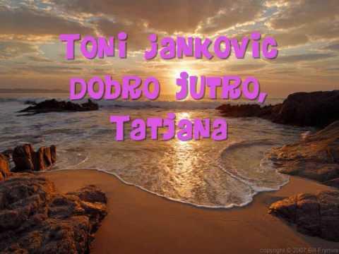 Toni Jankovic - Dobro Jutro, Tatjana