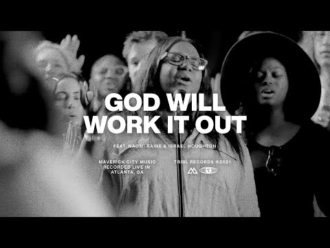 God Will Work It Out (feat. Naomi Raine & Israel Houghton)   Maverick City Music   TRIBL