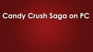 Play Candy Crush Saga on PC