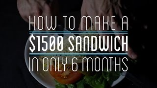 Video How to Make a $1500 Sandwich in Only 6 Months download MP3, 3GP, MP4, WEBM, AVI, FLV September 2018