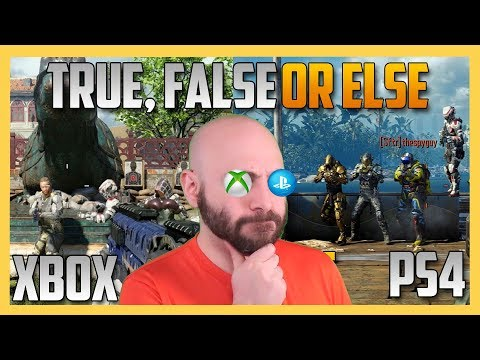 Xbox Vs PS4 - True, False OR ELSE