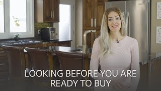 Looking Before You Are Ready To Buy