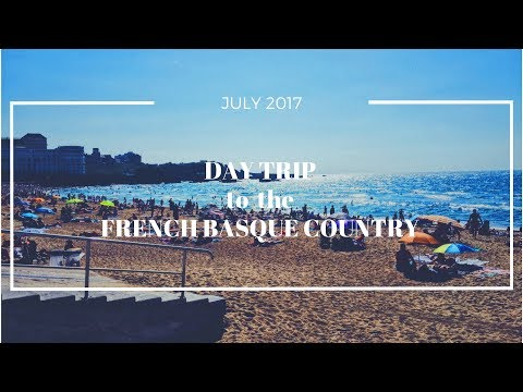 DAY TRIP to the FRENCH BASQUE COUNTRY   BAYONNE + BIARRITZ (JULY 2017)
