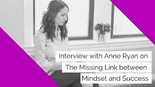 Interview with Anne Ryan on The Missing Link between Mindset and Success | FB Live 56