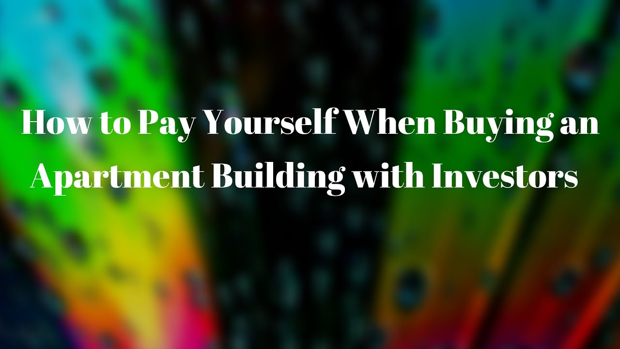 How to pay yourself when buying an apartment building with investors youtube - Buying an apartment ...