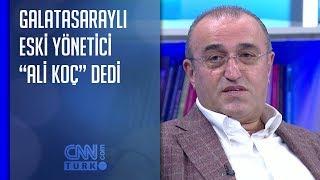 """Galatasaraylı eski yönetici """"Ali Koç"""" dedi"""