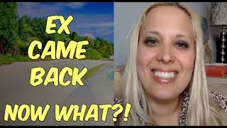 Ex Came Back - Now What?!