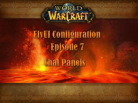 Episode 7 - ElvUI Chat Panels, Addon for WOW