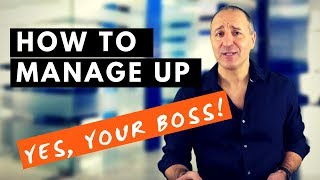 HOW TO MANAGE UP - YES, YOUR BOSS!