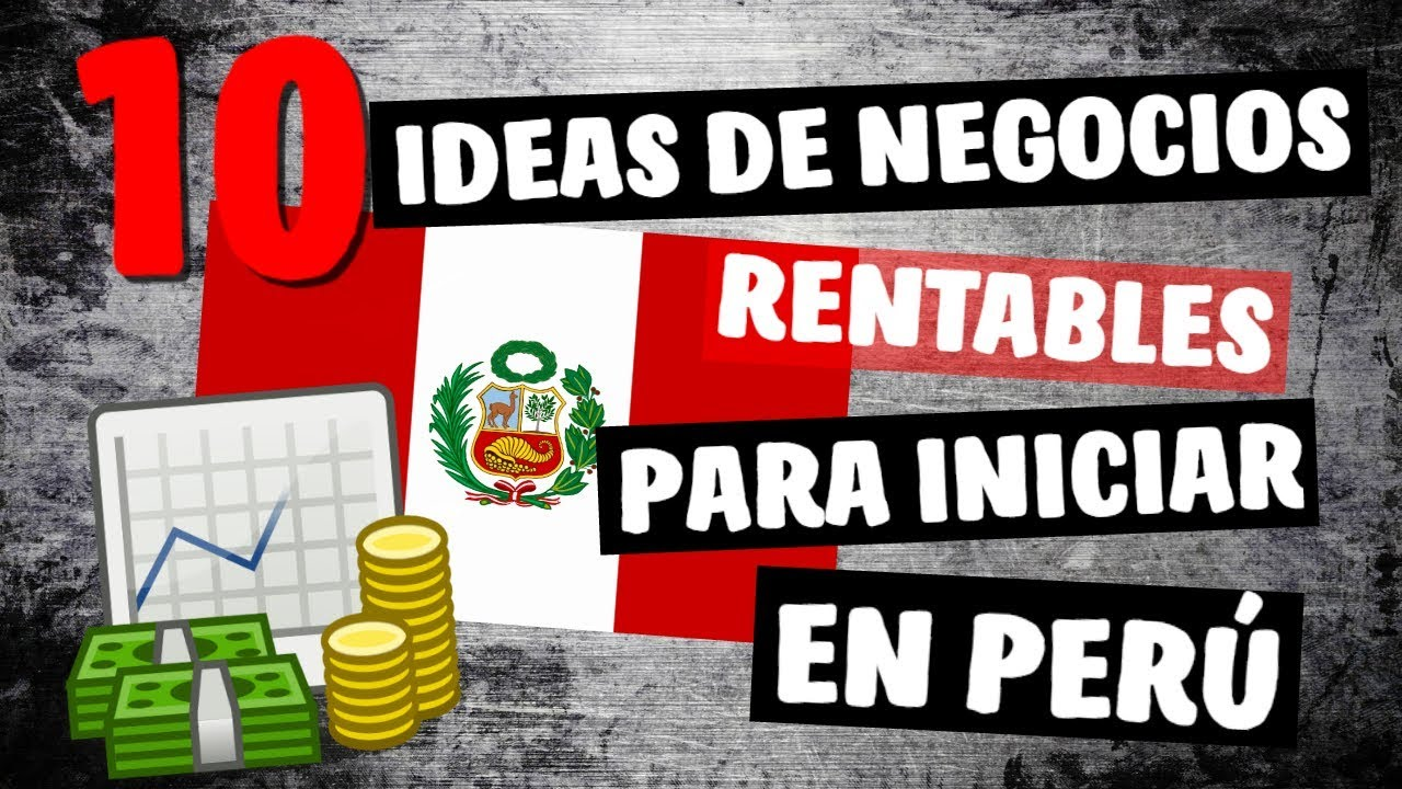 ✓ 10 Ideas de Negocios Rentables en PERÚ este 2018   YouTube