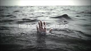 Tyler Joseph Drown Layered