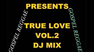 GOSPEL REGGAE-DISCIPLE DJ & CARIBBEAN PRAISE BLAZE-PRESENTS-TRUE LOVE.Vol.2 MAY 2013