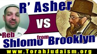 R' Asher vs Reb Shlomo from Brooklyn