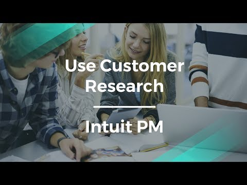 Use Customer Research to Create Products by Intuit Product Manager