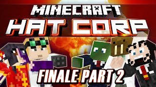 Minecraft Hat Corp - FINALE! [Part 2 of 2]